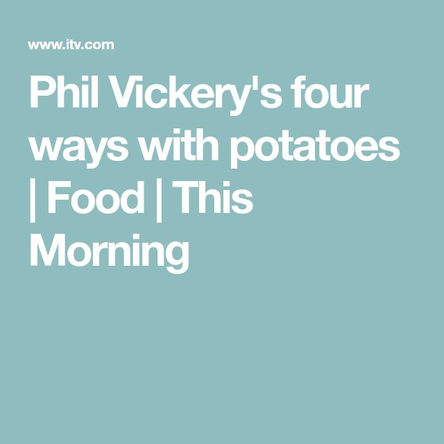 Phil Vickery's four ways with potatoes | Food | This Morning