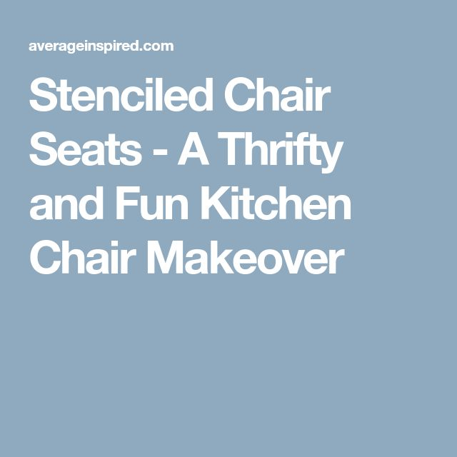 Stenciled Chair Seats - A Thrifty and Fun Kitchen Chair Makeover