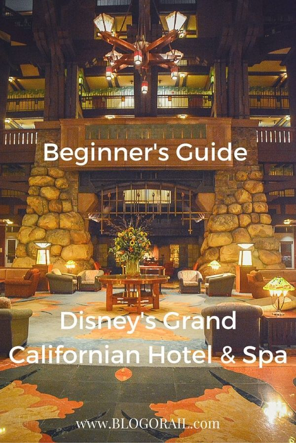 Beginner's Guide | Disney's Grand Californian Hotel & Spa - The Blogorail