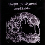 theSE CREaTures - ampERzAhn, recorded, mixed and mastered 2006
