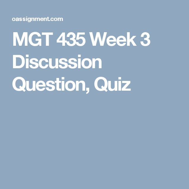 MGT 435 Week 3 Discussion Question, Quiz