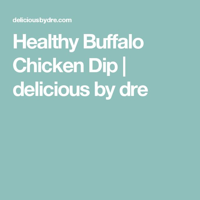 Healthy Buffalo Chicken Dip   delicious by dre