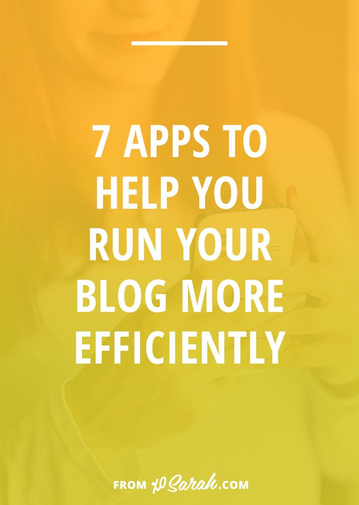 7 apps to help you run your blog more efficiently // Xo Sarah