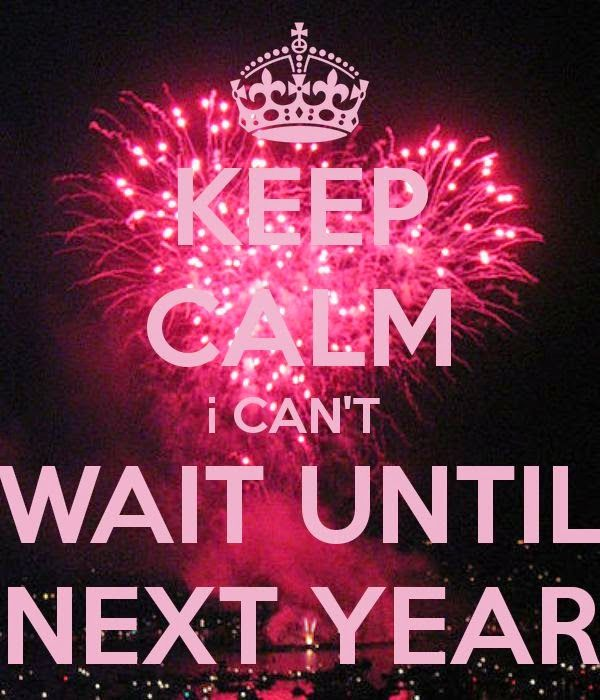 KEEP CALM i CAN'T WAIT UNTIL NEXT YEAR