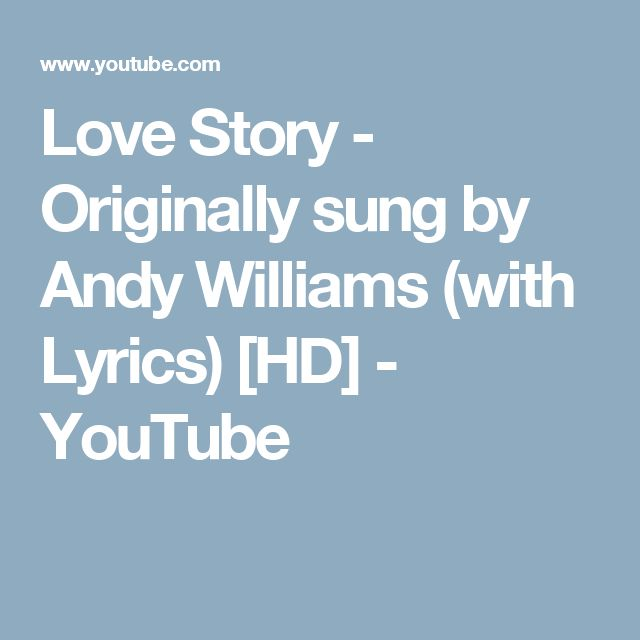 Love Story - Originally sung by Andy Williams (with Lyrics) [HD] - YouTube