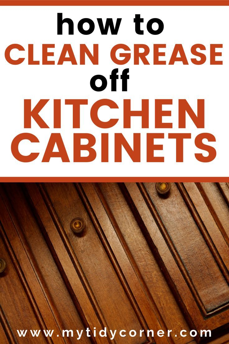 Find Out How To Clean Grease Off Kitchen Cabinets With These