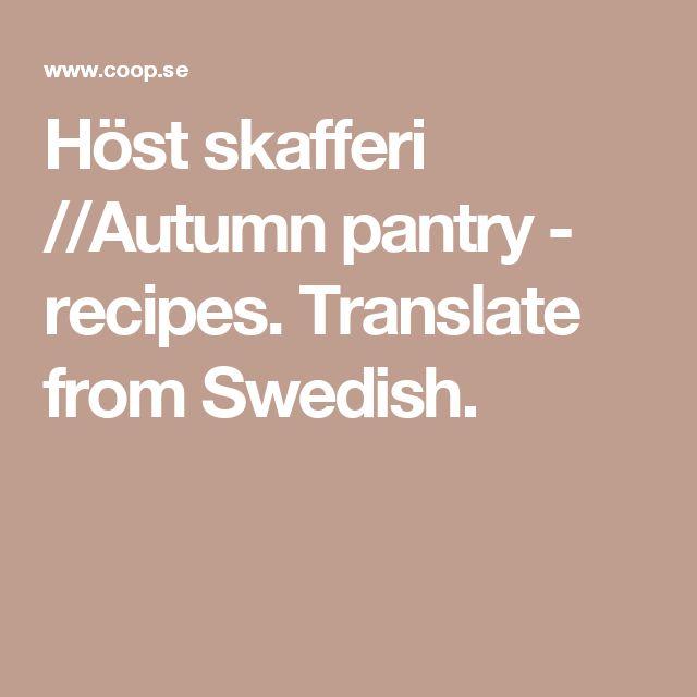 Höst skafferi //Autumn pantry - recipes. Translate from Swedish.