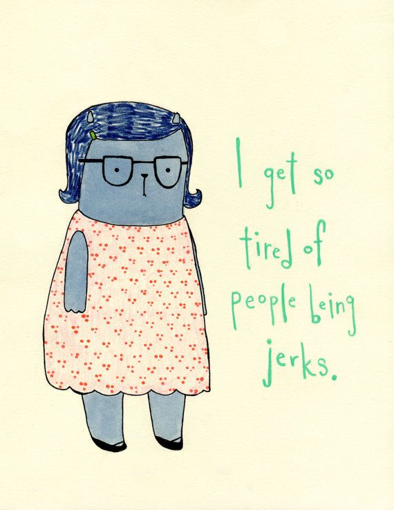 I get so tired of people being jerks. By Katie Coleman.