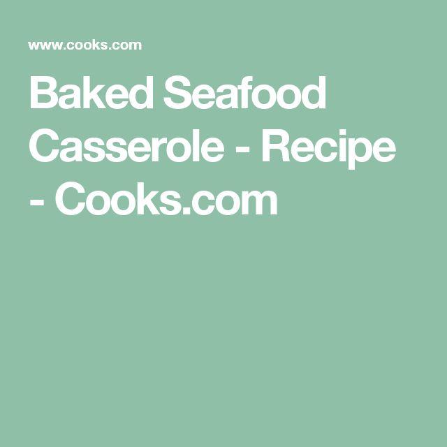 Baked Seafood Casserole - Recipe - Cooks.com