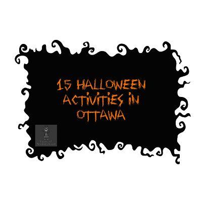 15 Halloween activities in #Ottawa