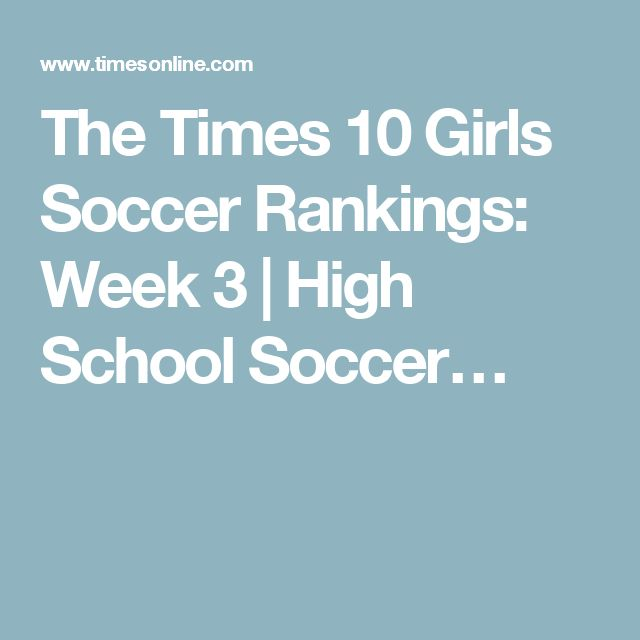 The Times 10 Girls Soccer Rankings: Week 3 | High School Soccer…