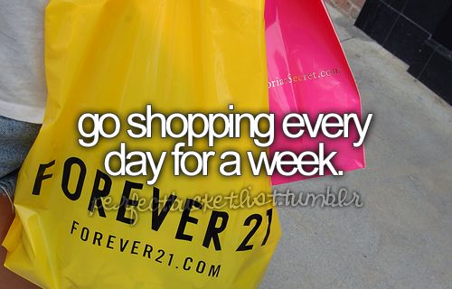 Go Shopping Every Day For A Week.   CHECK