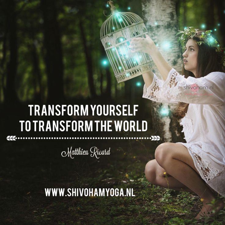 Transform yourself to transform the world ♡ ॐ
