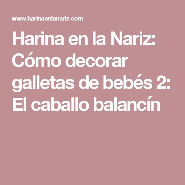Harina en la Nariz: Cómo decorar galletas de bebés 2: El caballo balancín