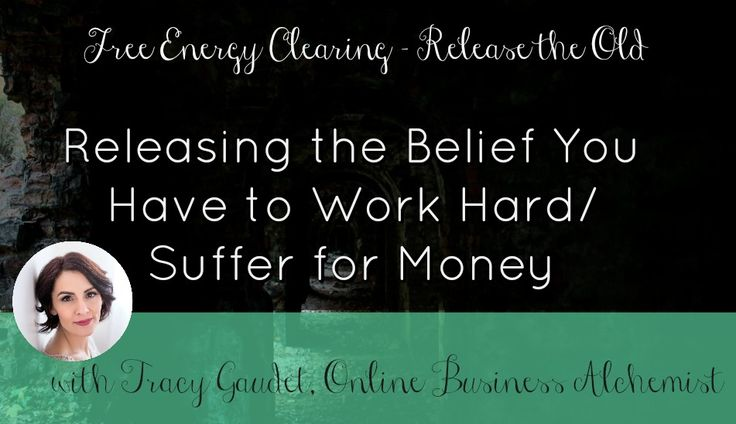 Releasing the Belief You Have to Work Hard/ Suffer for Money