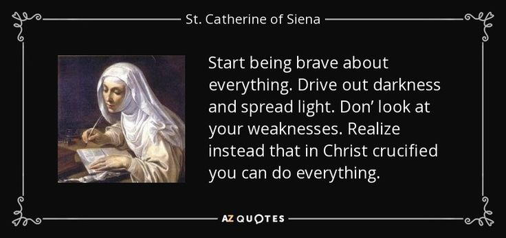 "Discover St. Catherine of Siena famous and rare quotes. Share St. Catherine of Siena quotations about soul, giving and saints. ""Start being brave about everything. Drive out darkness..."""