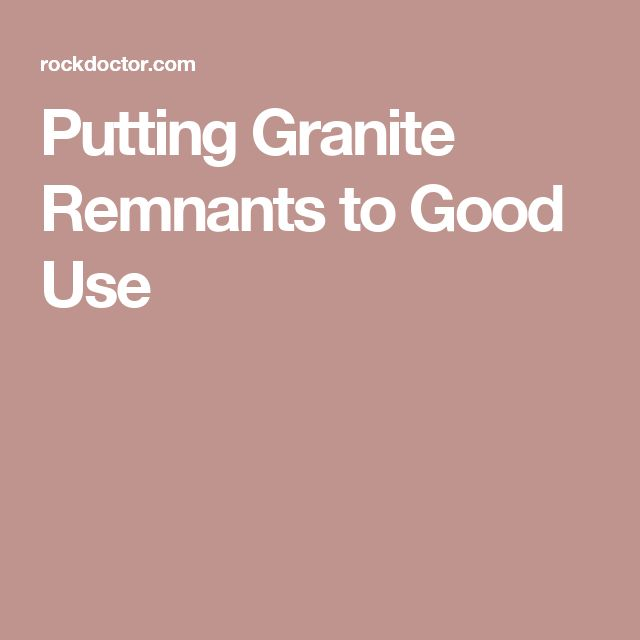 Putting Granite Remnants to Good Use