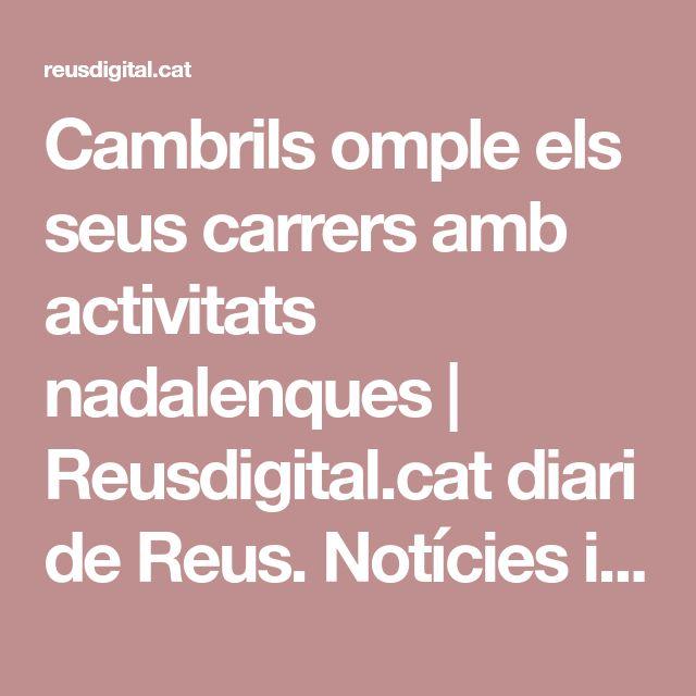 Cambrils omple els seus carrers amb activitats nadalenques | Reusdigital.cat diari de Reus. Notícies i actualitat del Camp de Tarragona  #xarxadelport #cambrils #nadalenxarxa #nadalcambrils