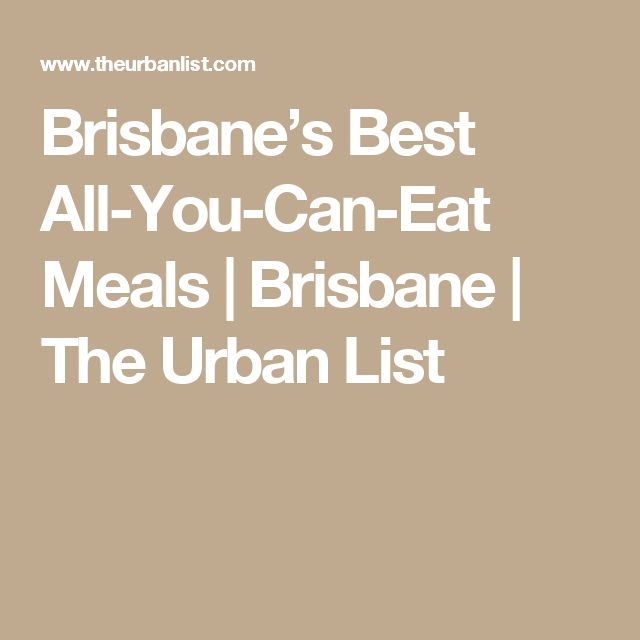 Brisbane's Best All-You-Can-Eat Meals | Brisbane | The Urban List