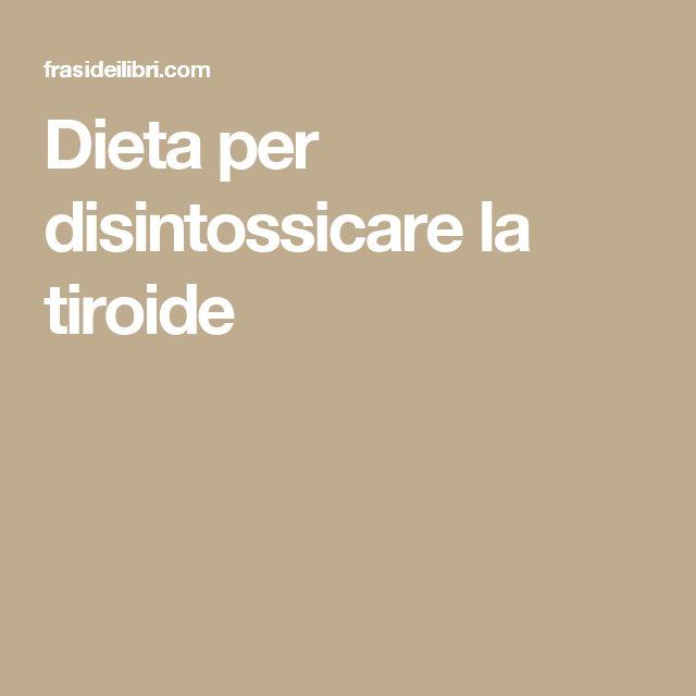Dieta per disintossicare la tiroide