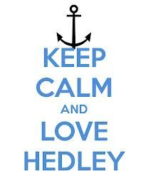 Keep calm and live hedley!