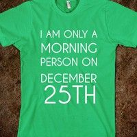 I'm only a morning person on December 25th.