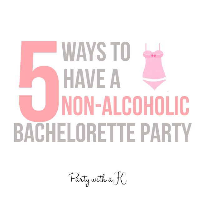 Party with a K...THE BLOG: 5 Ways To Have A Non-Alcoholic Bachelorette Party
