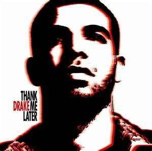 Drake - Thank Me Later. Such an amazing album!!!