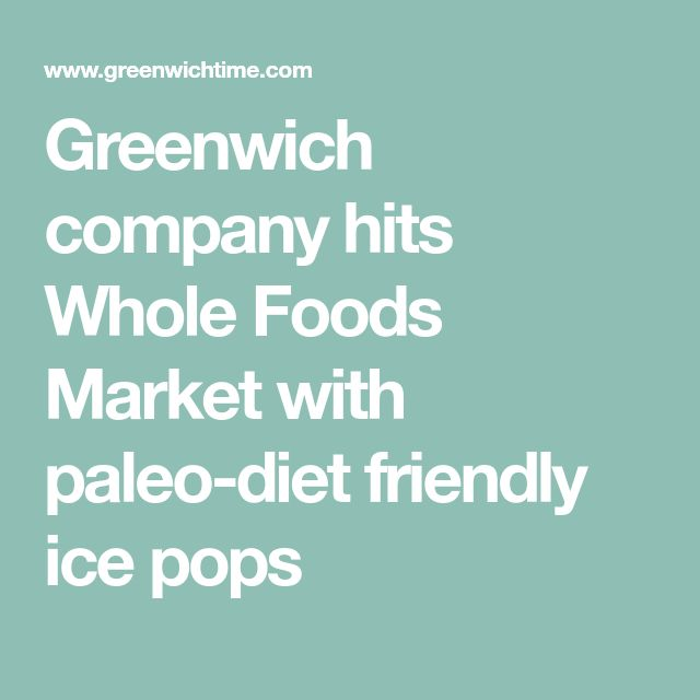 Greenwich company hits Whole Foods Market with paleo-diet friendly ice pops