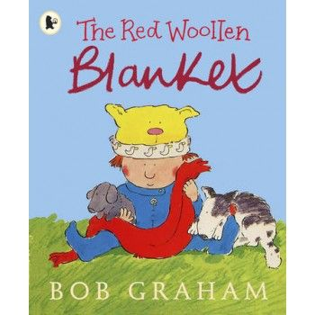 The Red Woollen Blanket by Bob Graham for ages 3-6