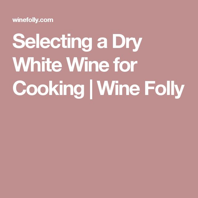 Selecting a Dry White Wine for Cooking | Wine Folly