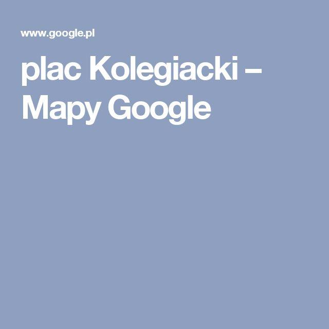 plac Kolegiacki – Mapy Google