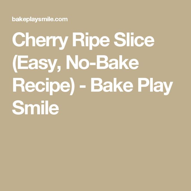 Cherry Ripe Slice (Easy, No-Bake Recipe) - Bake Play Smile