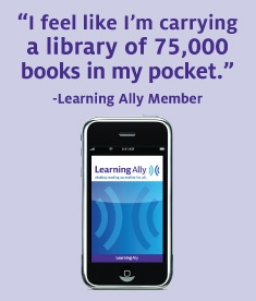 www.LearningAlly.org members use the iPhone, iPod touch and iPad to download and listen to audio textbooks and literature titles.