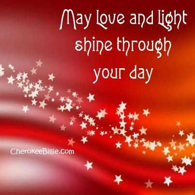 Good morning!  May your day be filled with love and light.  Many blessings, Cherokee Billie:
