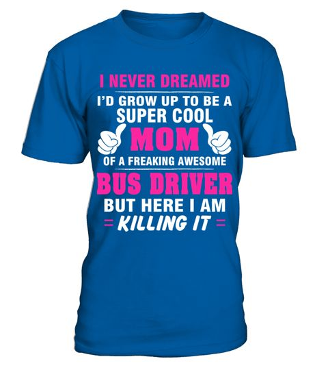 BUS DRIVER Mom Shirt   Super Cool Mom Of Freaking Awesome BUS DRIVER T Shirt