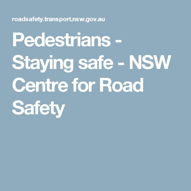 Pedestrians - Staying safe - NSW Centre for Road Safety
