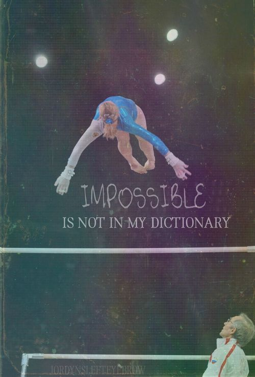 Impossible is not in my dictionary.