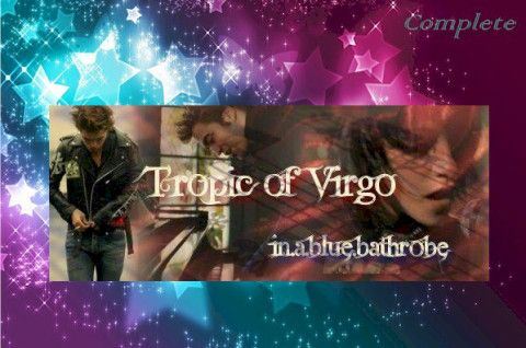 Tropic of Virgo by in.a.blue.bathrobe (@KiraAGold) ~ Complete « TwiFanfictionRecs