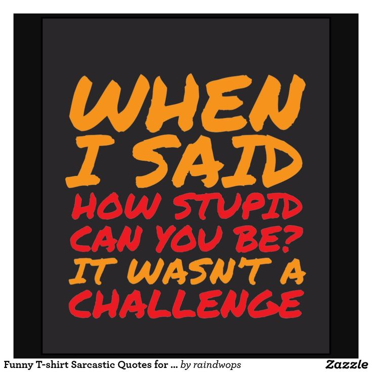 Funny T-shirt Sarcastic Quotes for Stupid People | Zazzle ...