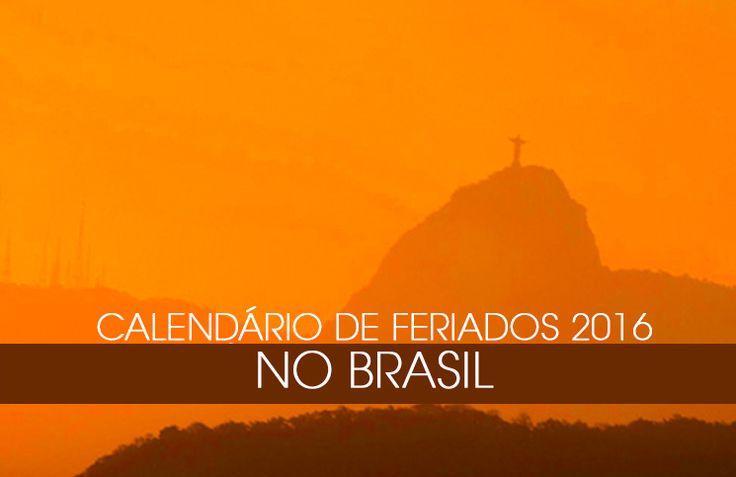 Calendários de Feriados 2016 no Brasil com possíveis datas para viagens e quantos dias dá pra viajar em cada feriado para você se planejar