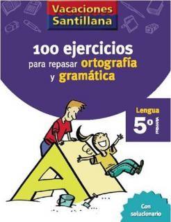 100 Ejercicios para Repasar Ortografía y Gramatíca 5 Primaria - Vacaciones - santillana.es