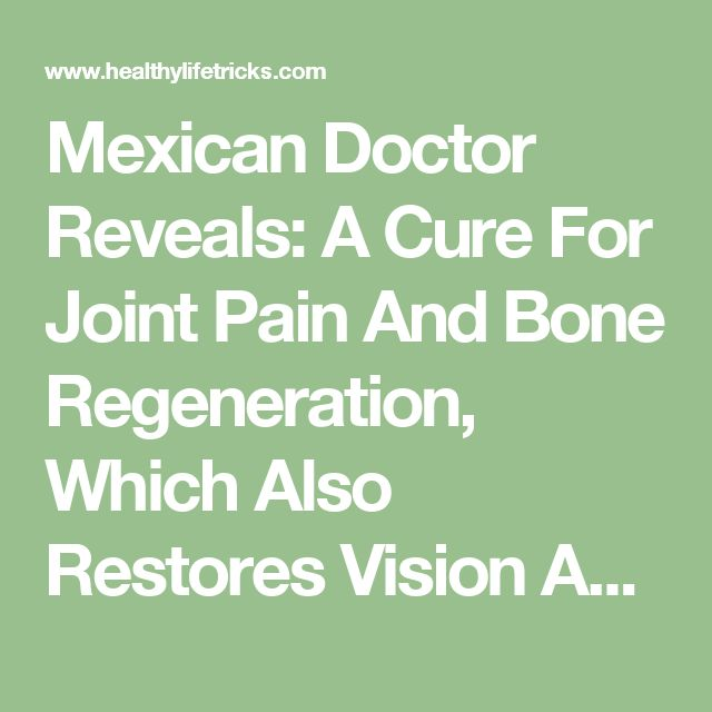 Mexican Doctor Reveals: A Cure For Joint Pain And Bone Regeneration, Which Also Restores Vision And Improves Memory 80%