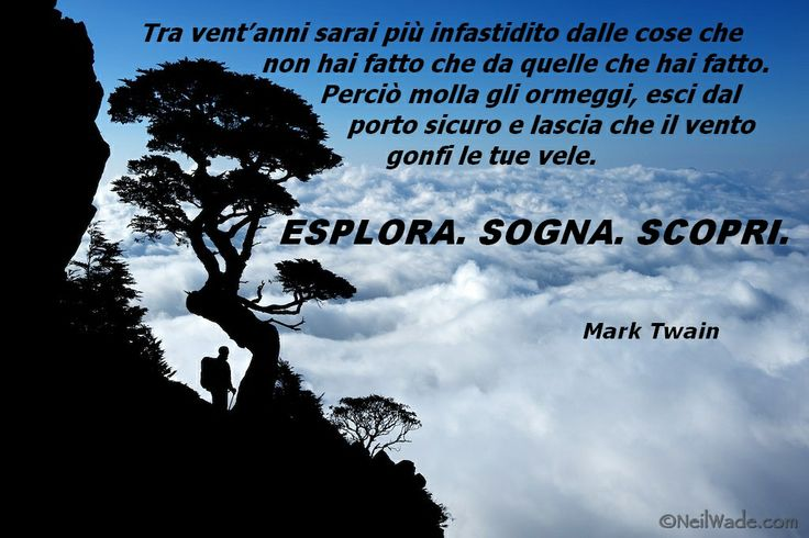 """Esplora. Sogna. Scopri."" Mark Twain  Escursionismo.it"