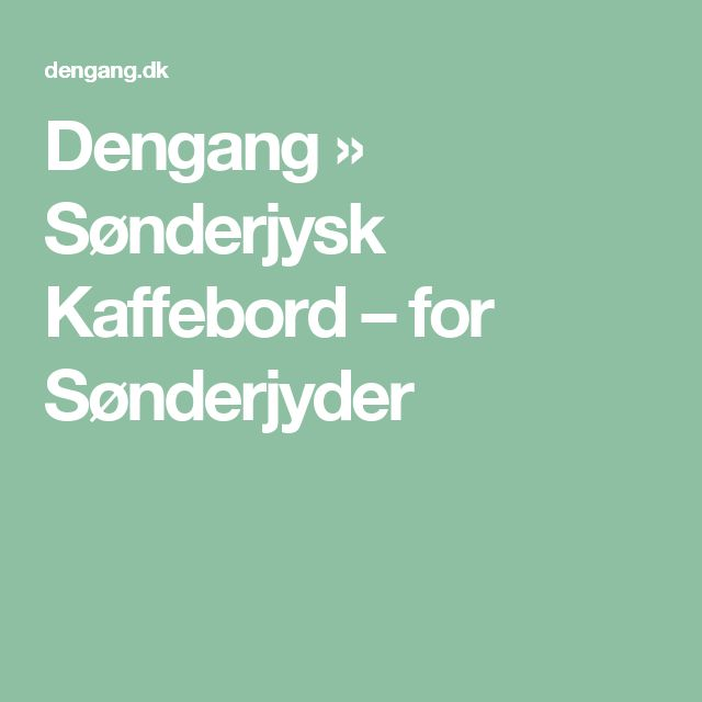 Dengang » Sønderjysk Kaffebord – for Sønderjyder