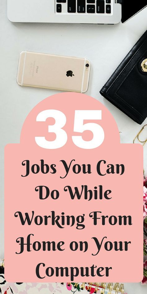 Home Based Jobs: 35 Jobs You Can Do While Working From Home on Your Computer