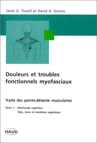 Amazon.fr - Douleurs et troubles fonctionnels myofaciaux, tome 1. Hémicorps supérieur, tête tronc et membres supérieurs - J.G. Travell, D.G....