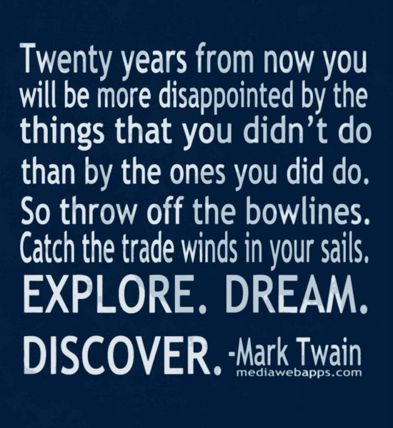 Twenty years from now you will be more disappointed by the things that you didn`t do than by the ones you did do. So throw off the bowlines. Catch the trade winds in your sails. Explore. Dream. Discover. ~Mark Twain. .... #Regret #Life #Quote #Sayings