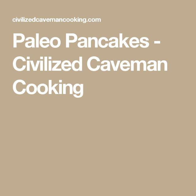 Paleo Pancakes - Civilized Caveman Cooking