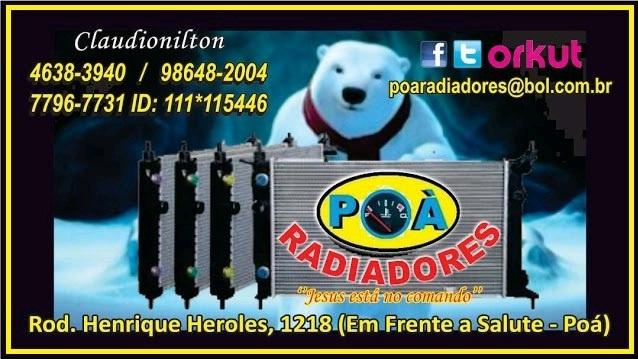 .Caixas de Radiadores em Geral  • Radiador de Água  • Bloco / Colmeia  • Kit de Montagem  • Radiador de Ar / Intercooler  • Radiador de Óleo  • Reservatório  • Tampa  • Válvula Termostática  • Termointerruptor  • Aditivo de Arrefecimento  • Hélice  • Embreagem Viscosa  • GMV  • Eletroventilador  • Defletor   ´´Jesus está no comando´´